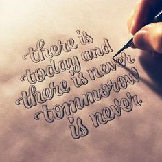 There is Today and There is Never