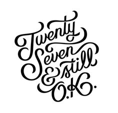 Twenty Seven & Still OKby Matt NaylorI made this in honor of my 27th birthday. Stay tuned next week for a time lapse process video of the cr #lettering