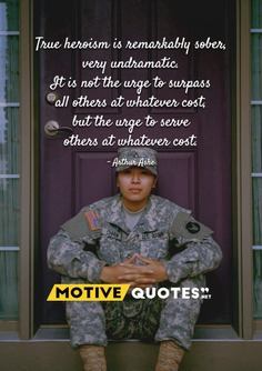 True heroism is remarkably sober, very undramatic.