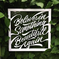 Believe in something beautiful again