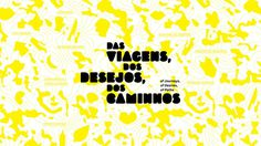 Das viagens, dos desejos, dos caminhos | Thomas Manss & Company #vector #yellow #graphic #environment #map #design #illustration #type #brazil #typography
