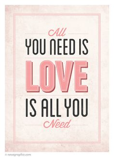 Love Is All You Need #prints #quote #design #neuegraphic #poster #typography