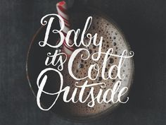 Baby It's Cold Outside #typography