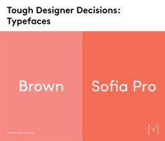 Tough designer decisions - Typefaces.