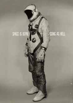 "this isn't happinessâ""¢ (Space is depressing as hell) #astronaut"