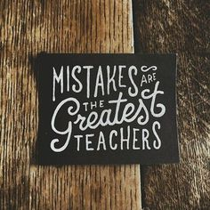 Mistakes are the greatest teachers -Â by Mark Van Leeuwen #typography #quotes