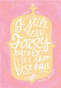 I Still Read Fairy Tales & I like Them Best of All