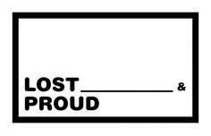 lost smthsmth and proud by ~noformnocontent on deviantART #noformnocontent #proud #card #lost #typography