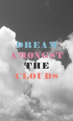 Dream Amongst The Clouds #fonts #prints #black&white #photography #type #typography