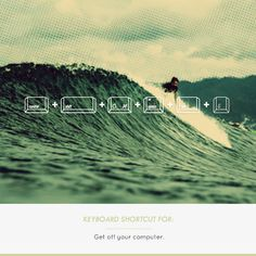Get off the computer. #design #travel #surf