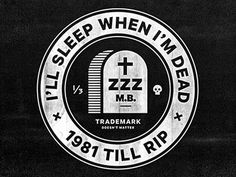 Dribbble - I\'ll Sleep When I\'m Dead by Mikey Burton