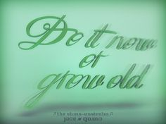 Más tamaños | Do it now or grow old | Flickr: ¡Intercambio de fotos! #old #the #shins #grow #typeface #typography