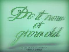 Más tamaños | Do it now or grow old | Flickr: ¡Intercambio de fotos! #old #the #shins #grow #typeface #typography