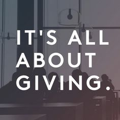 It's all about giving.