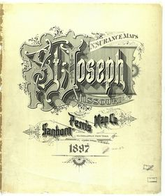 Sanborn Map Company title pages / Sanborn Insurance map - Missouri - St. JOSEPH - 1897 #typography #lettering The Typography of Sanborn New York City
