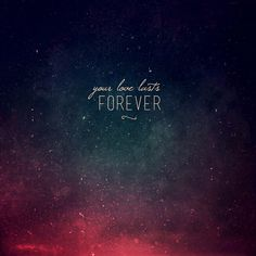Your Love Lasts Forever #forever
