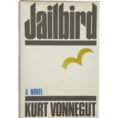 Kurt Vonnegut, Jr. Jailbird #kurt #vonnegut #book #cover #condensed