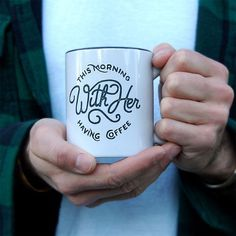 This morning, with her, having coffee - Mug design by Adam Vicarel #coffee #typography