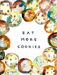 Eat More Cookies - Katie Melrose #inspiration #quote #watercolor #cookies #typography