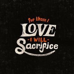For those I love, I will sacrifice #inspiration #lettering #white #black #and #hand #typography