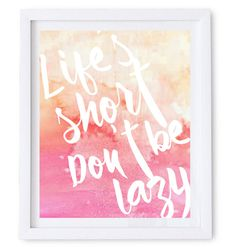 Life's short, Don't be Lazy Poster .