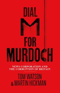 Dial 'M' for Murdoch – News Corporation and the corruption of Britain | Tom Watson MP #cover #book #moss #olly