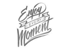 enjoy every moment - Dribble #calligraphy #lettering #hand