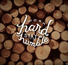 Work Hard Stay Humblr - Lexi #work #graphics #design #wood #photography #hard #type #typography
