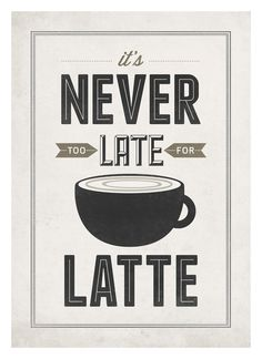 It's Never too late for latte #print #graphic #neuegraphic #art #poster #typography