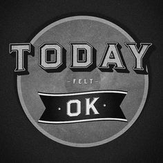 All sizes | Today felt OK | Flickr - Photo Sharing! #film #classic #vintage #typography