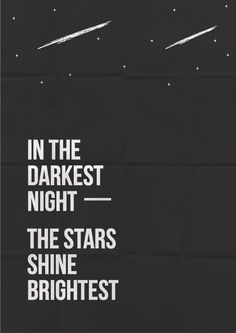 In the darkest night, the stars shine brightest