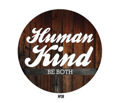 Humankind, Be Both #typography #logo #wood #script #font #philosophy