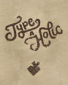 Type-a-Holic. #chocolate #typography