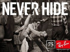 Ray-Ban NEVER HIDE – 75th Anniversary Campaign | Ray-Ban Official Web Site - Germany #throwback #campaign #design #graphic #photography #typography
