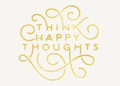 Think Happy Thoughts #happy #positive #curves #typography