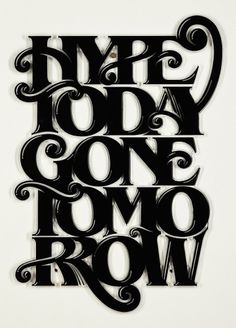 Hype Today Gone Tomorrow - Luke Lucas – Typographer | Graphic Designer | Art Director #luke #image #as #type #lucas