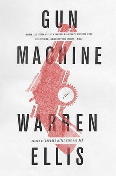 Warren Ellis » The GUN MACHINE Cover #graphic design #book cover #gun