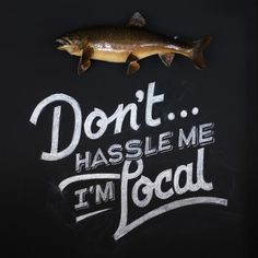 don't hassle me #type #local #chalk #trout