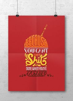 Drink coffee, Because you can't get shit done when you're asleep! #coffee #poster #typography