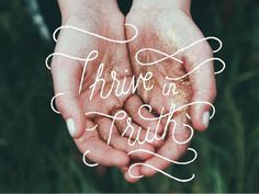 Thrive in Truth Original #truth #text #glitter #quote #photo #hands #typography