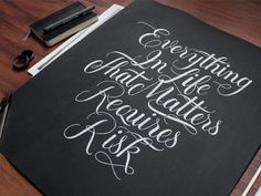 """Everything in life that matters requires risk"" on Behance #calligraphy #lettering #white #black #brush #and #hand"