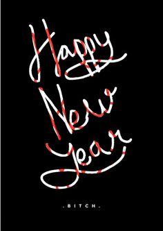 Happy New Year B***h