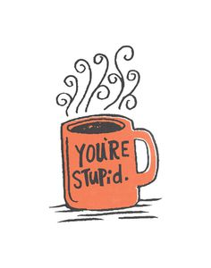 You're stupid by Matthew Taylor Wilson