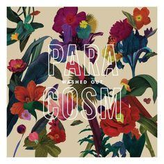 'Paracosm' Washed Out #cover #album #flowers