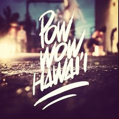 POW WOW BLOG #hawaii #pow #wow