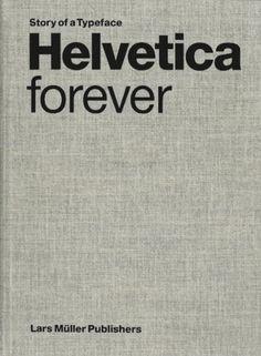 Helvetica Forever — Lars Müller Publishers