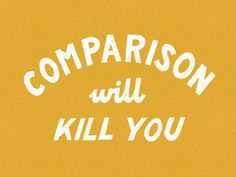 Comparison Will Kill You #vintage #typography