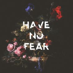 cool lettering - Have No Fear
