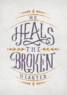 He Heals The Broken Hearted #lettering