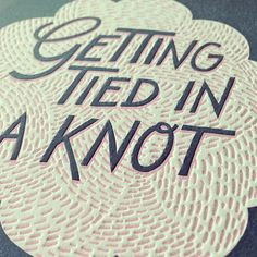 Tied in a knot #print #lettering #letterpress #typography